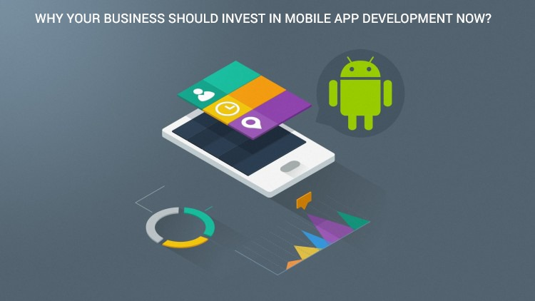 Why Your Business Should Invest in Mobile App Development Now? – Part1