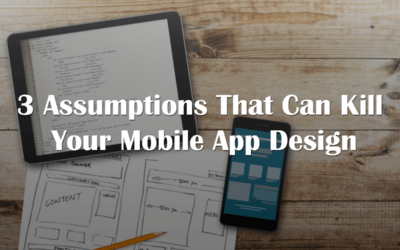 3 Common Assumptions That Can Kill Your Mobile App Design