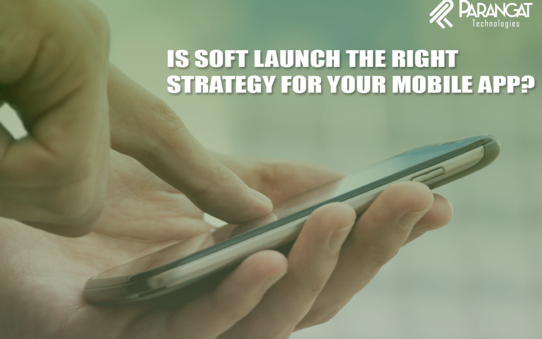 IS SOFT LAUNCH THE RIGHT STRATEGY FOR YOUR MOBILE APP? – Part2