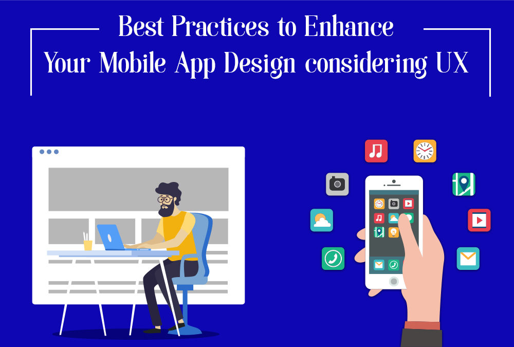 Best Practices to Enhance Your Mobile App Design considering UX