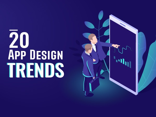 20 App Design Trends You Need to Follow in 2019