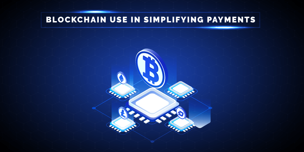 Blockchain use in Simplifying Payments | Parangat