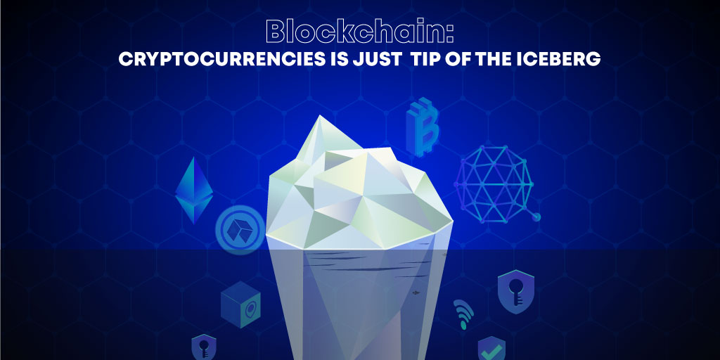 Blockchain: Cryptocurrencies is Just a Tip of the Iceberg