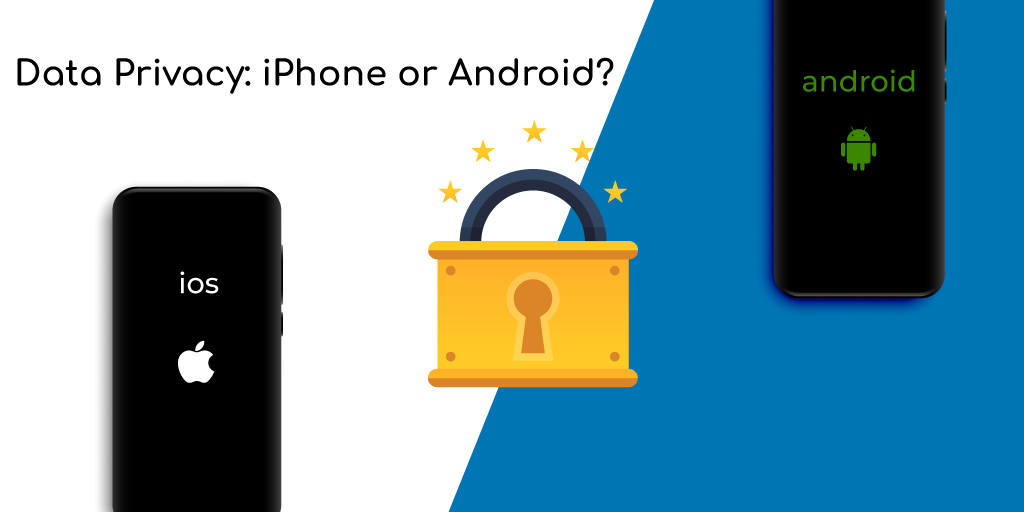 Data Privacy: iPhone or Android – Which one's better?