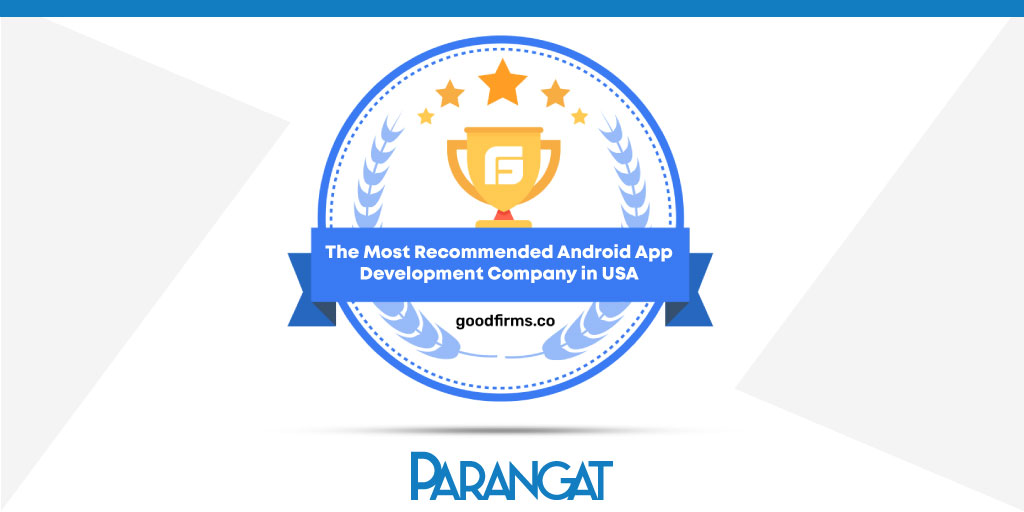 GoodFirms Features Parangat Technologies- The Most Recommended Android App Development Company